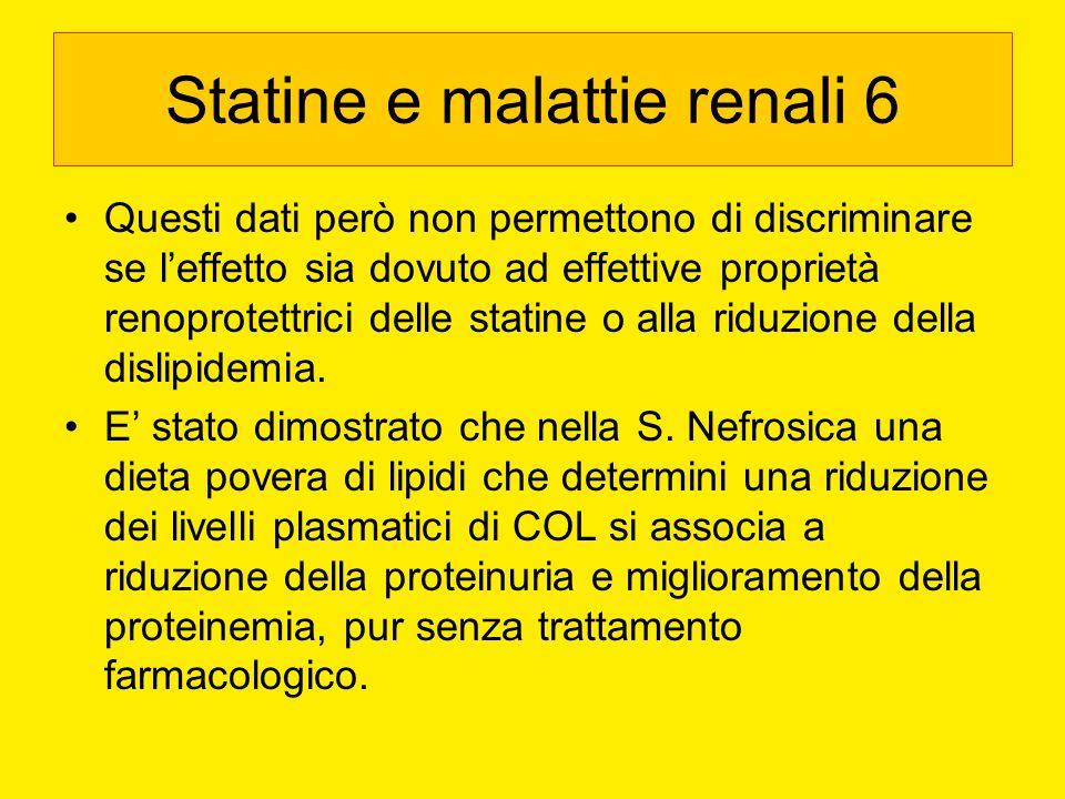 Statine e malattie renali 6 Questi dati però non permettono di discriminare se leffetto sia dovuto ad effettive proprietà renoprotettrici delle statin