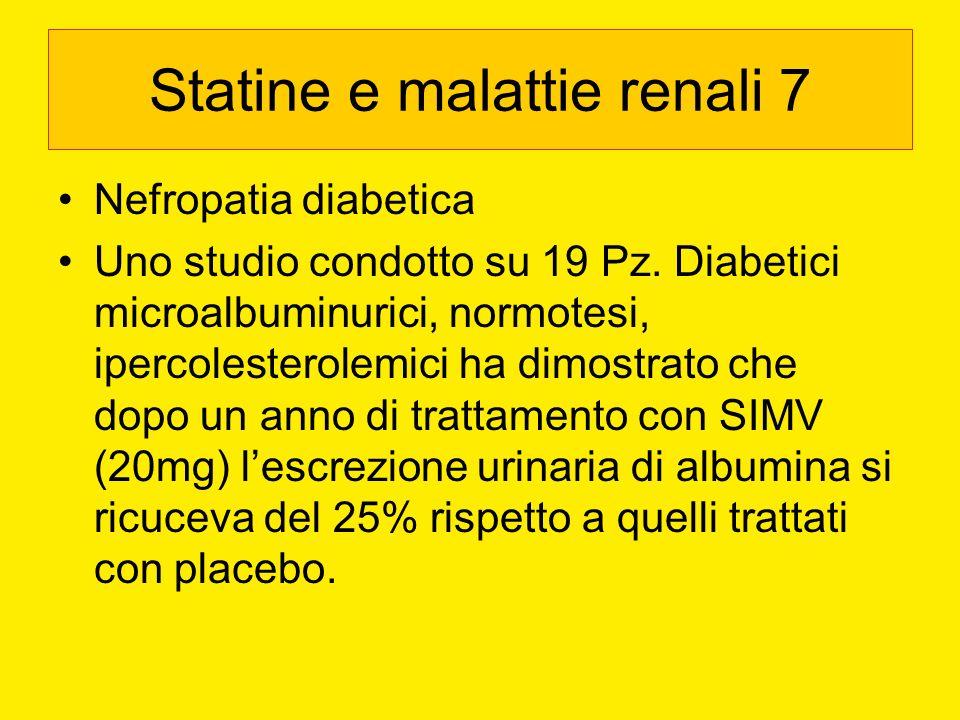 Statine e malattie renali 7 Nefropatia diabetica Uno studio condotto su 19 Pz. Diabetici microalbuminurici, normotesi, ipercolesterolemici ha dimostra