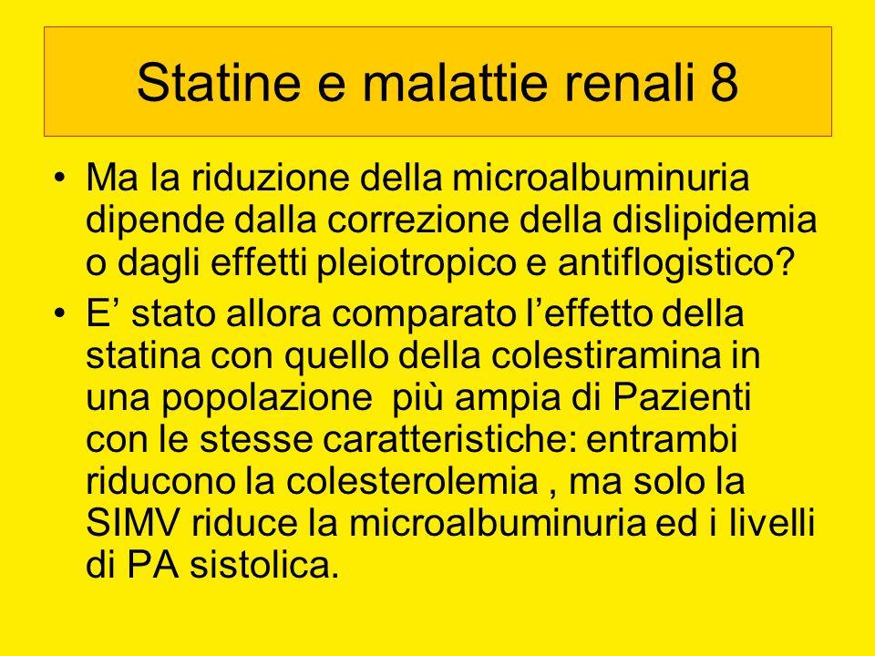 Statine e malattie renali 8 Ma la riduzione della microalbuminuria dipende dalla correzione della dislipidemia o dagli effetti pleiotropico e antiflog
