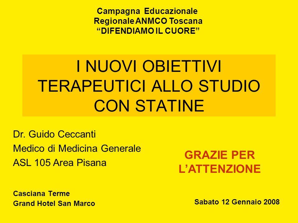 I NUOVI OBIETTIVI TERAPEUTICI ALLO STUDIO CON STATINE Casciana Terme Grand Hotel San Marco Campagna Educazionale Regionale ANMCO Toscana DIFENDIAMO IL