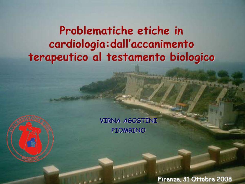 Problematiche etiche in cardiologia:dallaccanimento terapeutico al testamento biologico VIRNA AGOSTINI PIOMBINO PIOMBINO Firenze, 31 Ottobre 2008