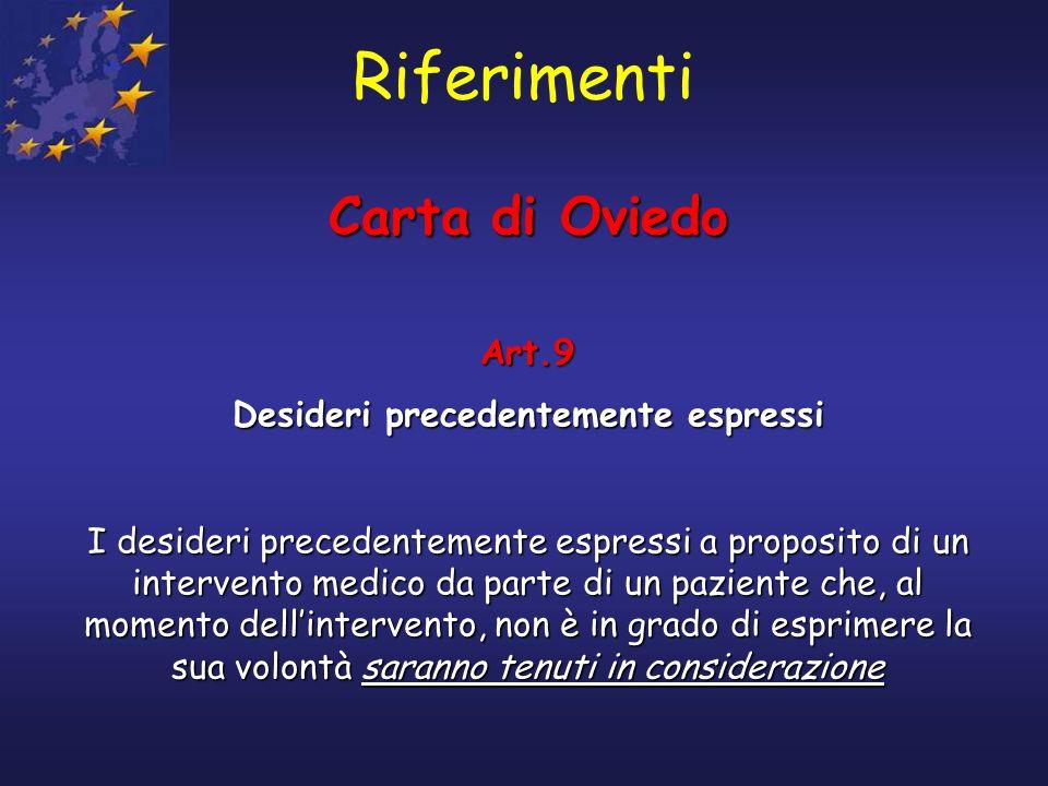 Riferimenti Carta di Oviedo Art.9 Desideri precedentemente espressi I desideri precedentemente espressi a proposito di un intervento medico da parte d