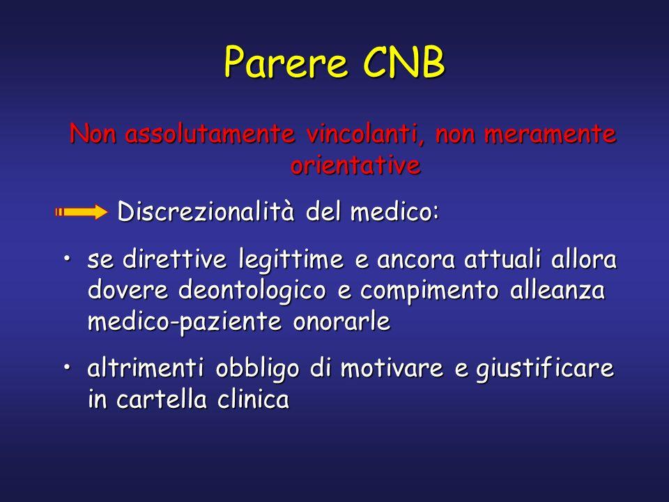 Parere CNB Non assolutamente vincolanti, non meramente orientative Discrezionalità del medico: Discrezionalità del medico: se direttive legittime e an