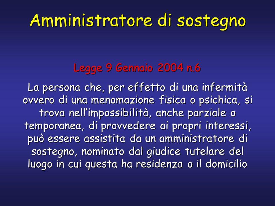 Amministratore di sostegno Legge 9 Gennaio 2004 n.6 La persona che, per effetto di una infermità ovvero di una menomazione fisica o psichica, si trova