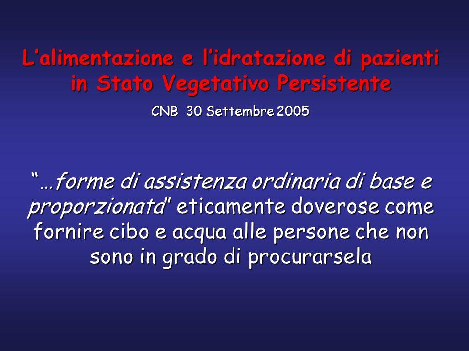 Lalimentazione e lidratazione di pazienti in Stato Vegetativo Persistente CNB 30 Settembre 2005 …forme di assistenza ordinaria di base e proporzionata