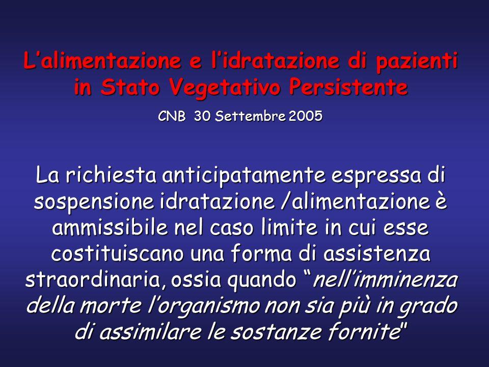 Lalimentazione e lidratazione di pazienti in Stato Vegetativo Persistente CNB 30 Settembre 2005 La richiesta anticipatamente espressa di sospensione i