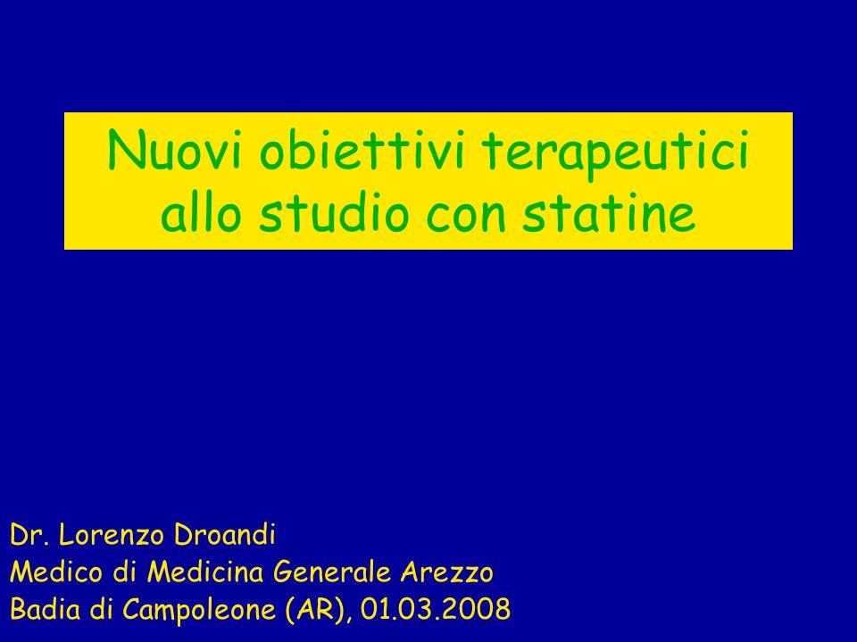 Nuovi obiettivi terapeutici allo studio con statine Dr. Lorenzo Droandi Medico di Medicina Generale Arezzo Badia di Campoleone (AR), 01.03.2008