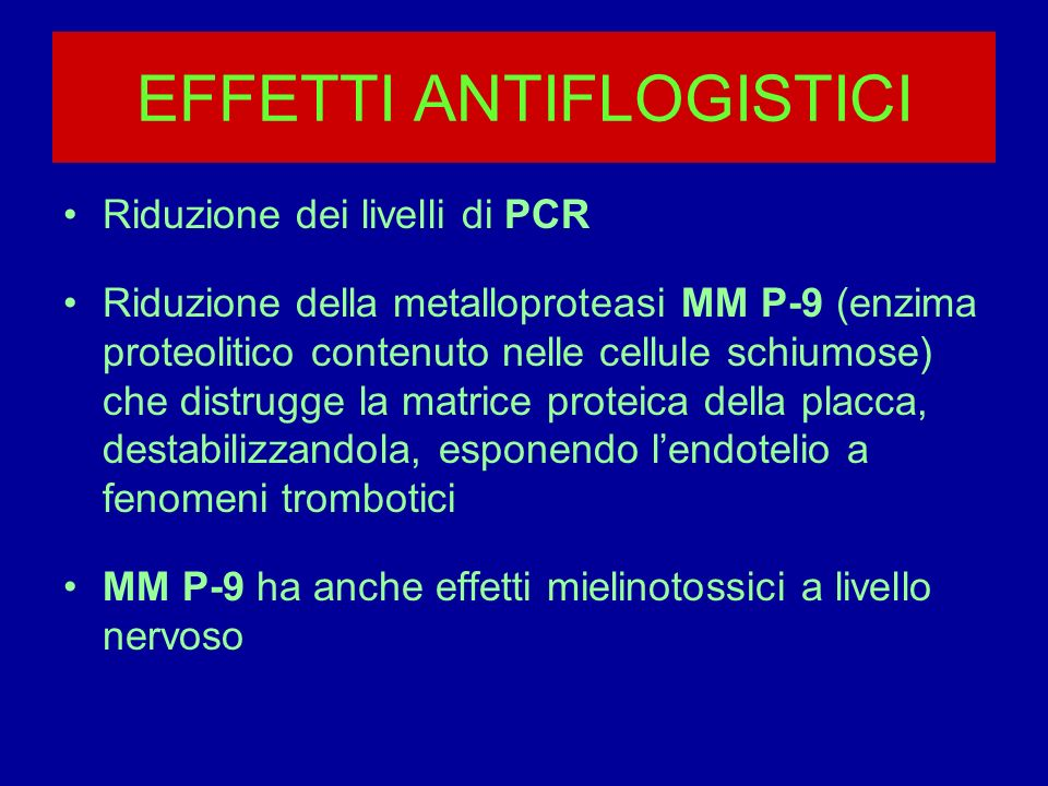 EFFETTI ANTIFLOGISTICI Riduzione dei livelli di PCR Riduzione della metalloproteasi MM P-9 (enzima proteolitico contenuto nelle cellule schiumose) che