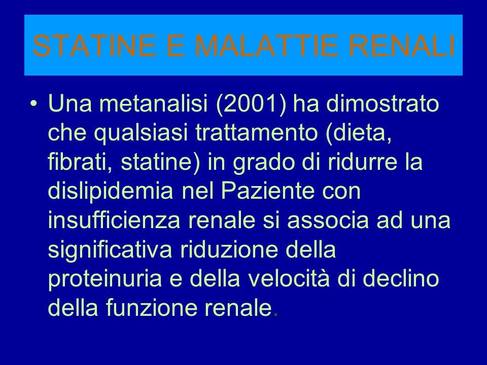 STATINE E MALATTIE RENALI Una metanalisi (2001) ha dimostrato che qualsiasi trattamento (dieta, fibrati, statine) in grado di ridurre la dislipidemia