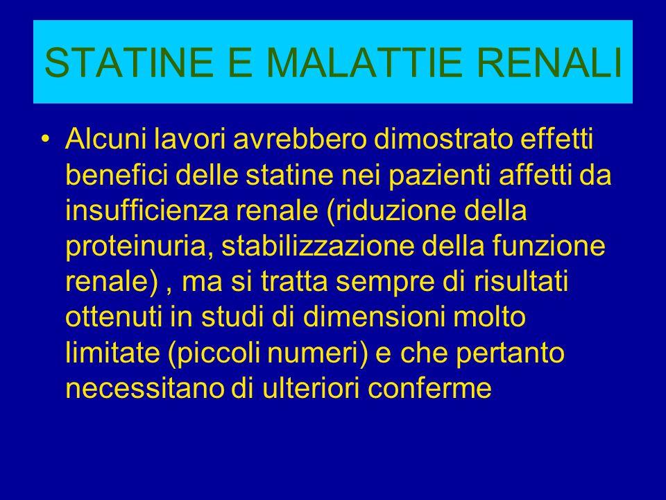STATINE E MALATTIE RENALI Alcuni lavori avrebbero dimostrato effetti benefici delle statine nei pazienti affetti da insufficienza renale (riduzione de
