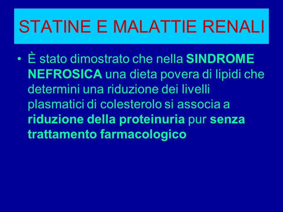 STATINE E MALATTIE RENALI È stato dimostrato che nella SINDROME NEFROSICA una dieta povera di lipidi che determini una riduzione dei livelli plasmatic