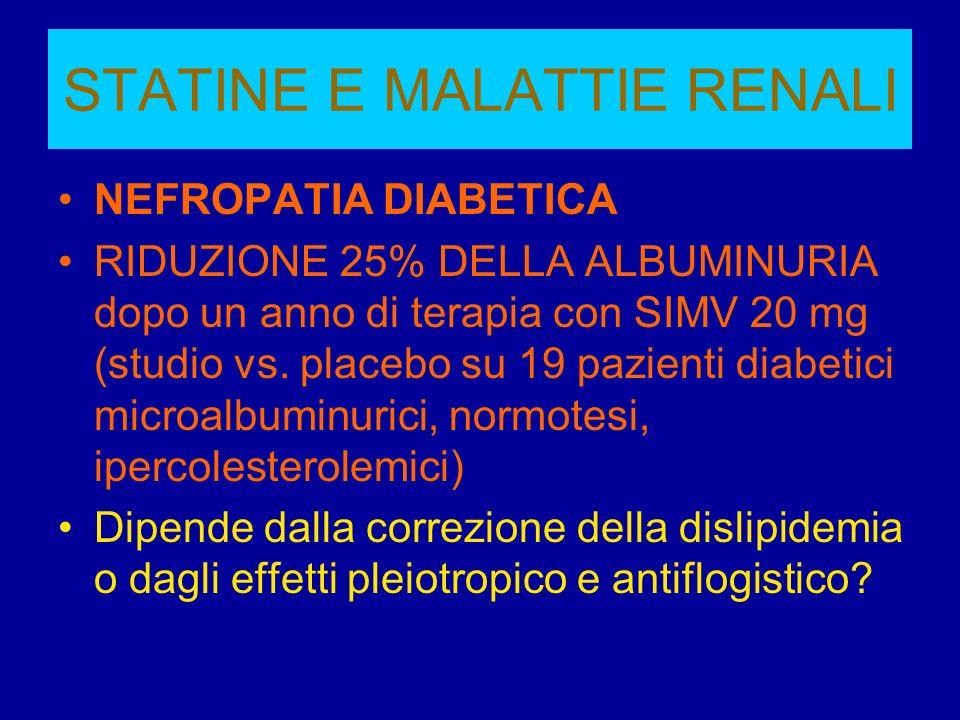 STATINE E MALATTIE RENALI NEFROPATIA DIABETICA RIDUZIONE 25% DELLA ALBUMINURIA dopo un anno di terapia con SIMV 20 mg (studio vs. placebo su 19 pazien