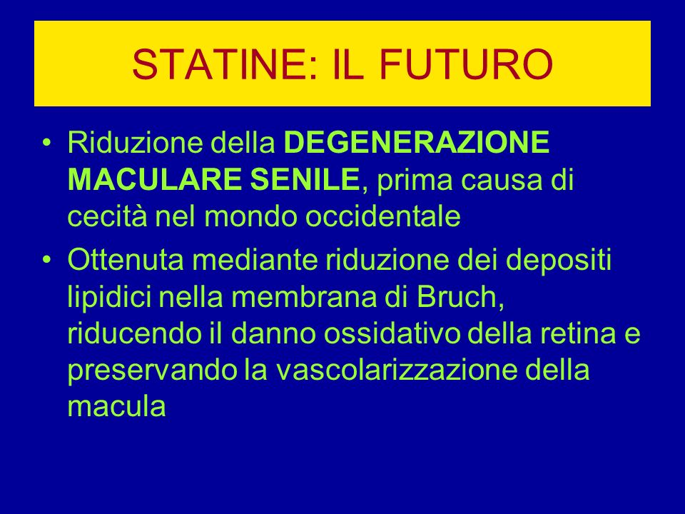 STATINE: IL FUTURO Riduzione della DEGENERAZIONE MACULARE SENILE, prima causa di cecità nel mondo occidentale Ottenuta mediante riduzione dei depositi