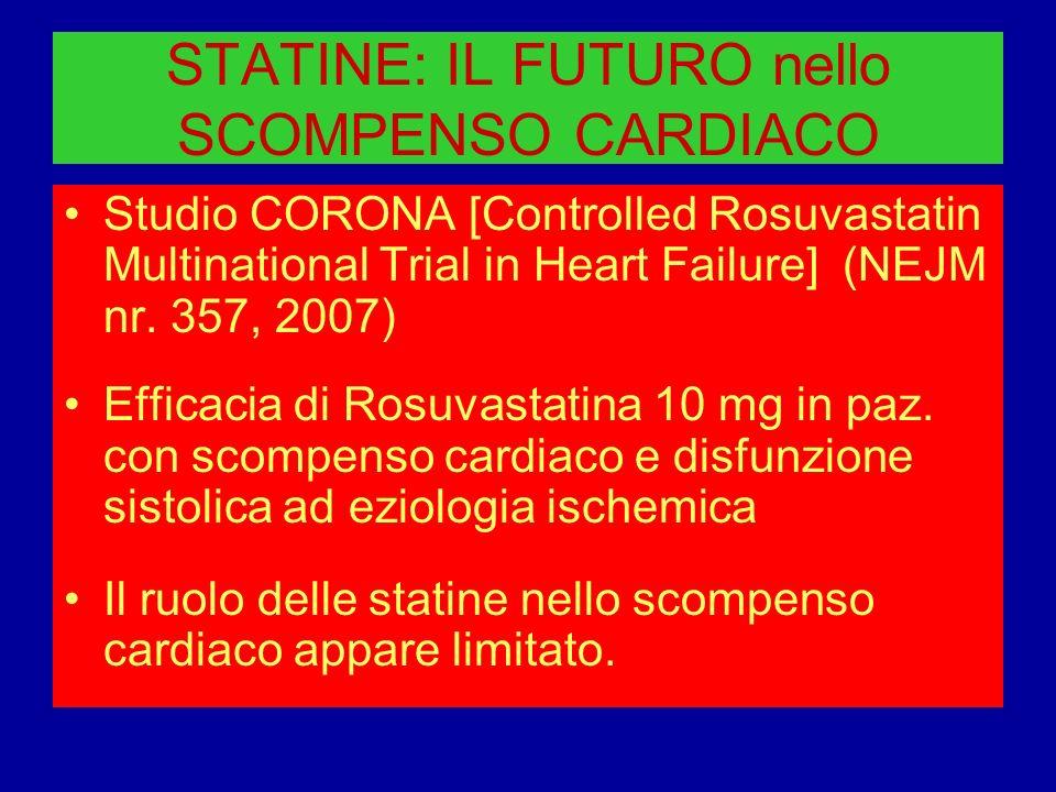 STATINE: IL FUTURO nello SCOMPENSO CARDIACO Studio CORONA [Controlled Rosuvastatin Multinational Trial in Heart Failure] (NEJM nr. 357, 2007) Efficaci