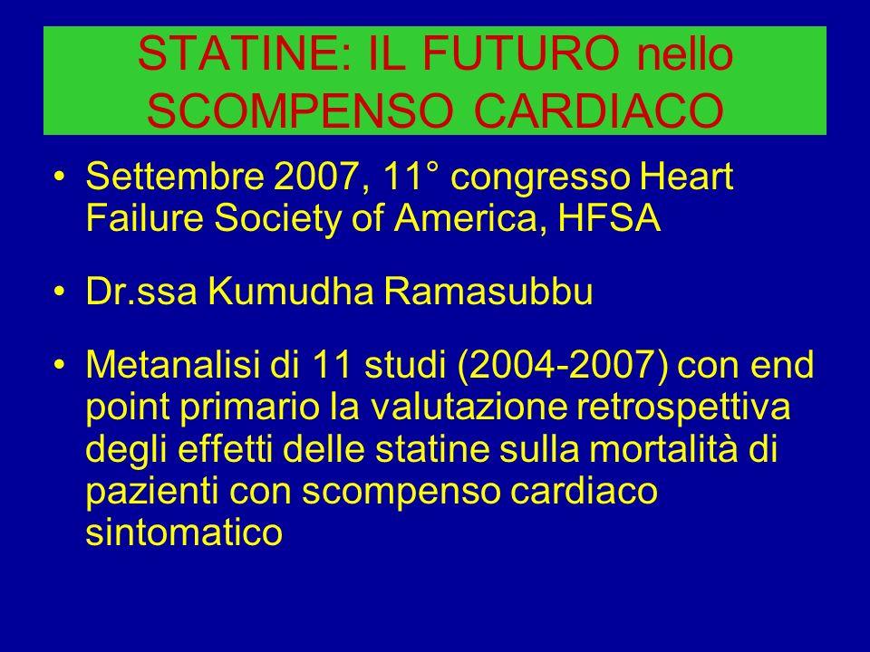 STATINE: IL FUTURO nello SCOMPENSO CARDIACO Settembre 2007, 11° congresso Heart Failure Society of America, HFSA Dr.ssa Kumudha Ramasubbu Metanalisi d