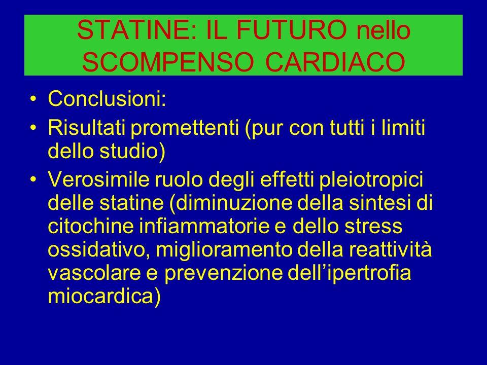 STATINE: IL FUTURO nello SCOMPENSO CARDIACO Conclusioni: Risultati promettenti (pur con tutti i limiti dello studio) Verosimile ruolo degli effetti pl