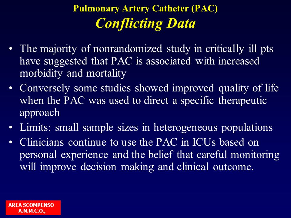 Pulmonary Artery Catheter (PAC) Conflicting Data The majority of nonrandomized study in critically ill pts have suggested that PAC is associated with