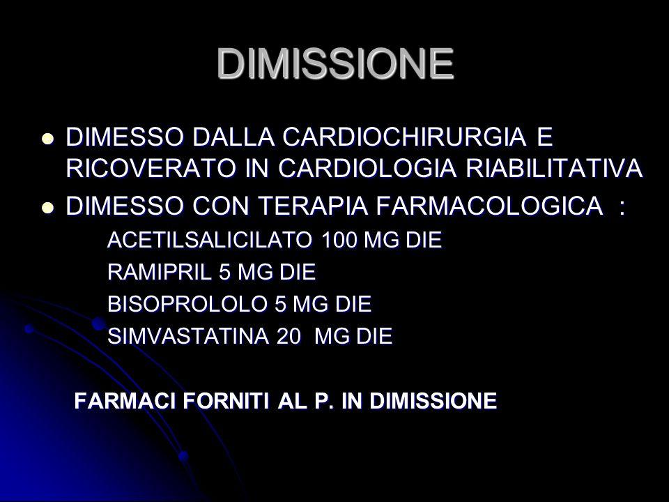 DIMISSIONE DIMESSO DALLA CARDIOCHIRURGIA E RICOVERATO IN CARDIOLOGIA RIABILITATIVA DIMESSO DALLA CARDIOCHIRURGIA E RICOVERATO IN CARDIOLOGIA RIABILITA
