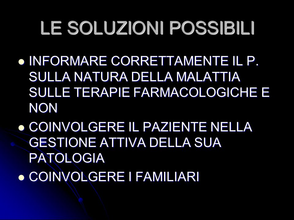 LE SOLUZIONI POSSIBILI INFORMARE CORRETTAMENTE IL P. SULLA NATURA DELLA MALATTIA SULLE TERAPIE FARMACOLOGICHE E NON INFORMARE CORRETTAMENTE IL P. SULL