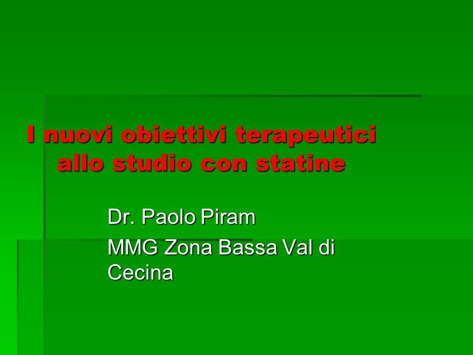 I nuovi obiettivi terapeutici allo studio con statine Dr. Paolo Piram MMG Zona Bassa Val di Cecina