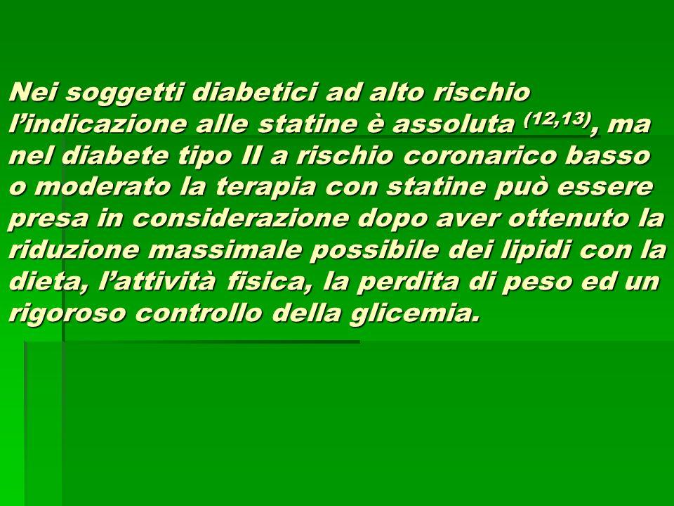 Nei soggetti diabetici ad alto rischio lindicazione alle statine è assoluta (12,13), ma nel diabete tipo II a rischio coronarico basso o moderato la t