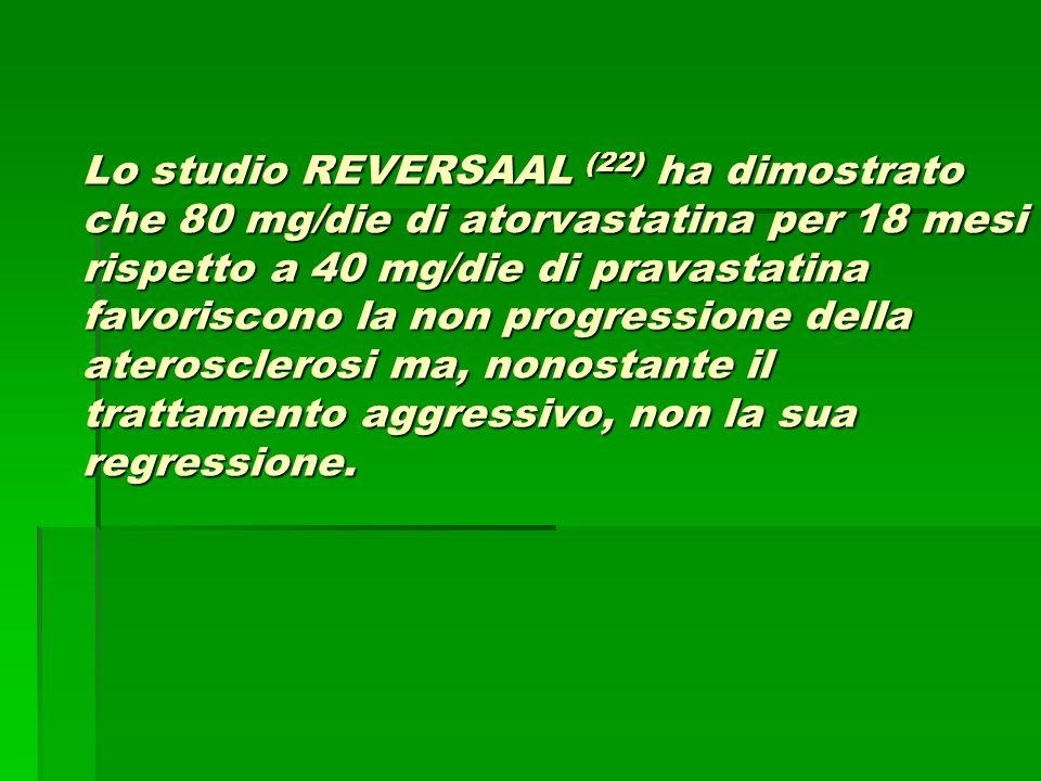 Lo studio REVERSAAL (22) ha dimostrato che 80 mg/die di atorvastatina per 18 mesi rispetto a 40 mg/die di pravastatina favoriscono la non progressione