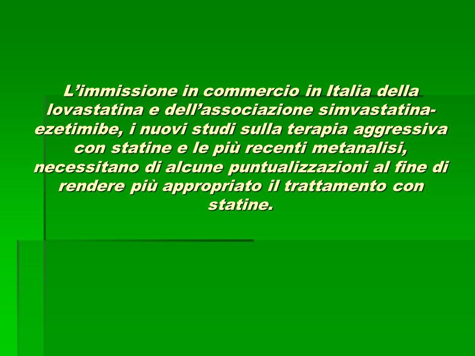 Limmissione in commercio in Italia della lovastatina e dellassociazione simvastatina- ezetimibe, i nuovi studi sulla terapia aggressiva con statine e