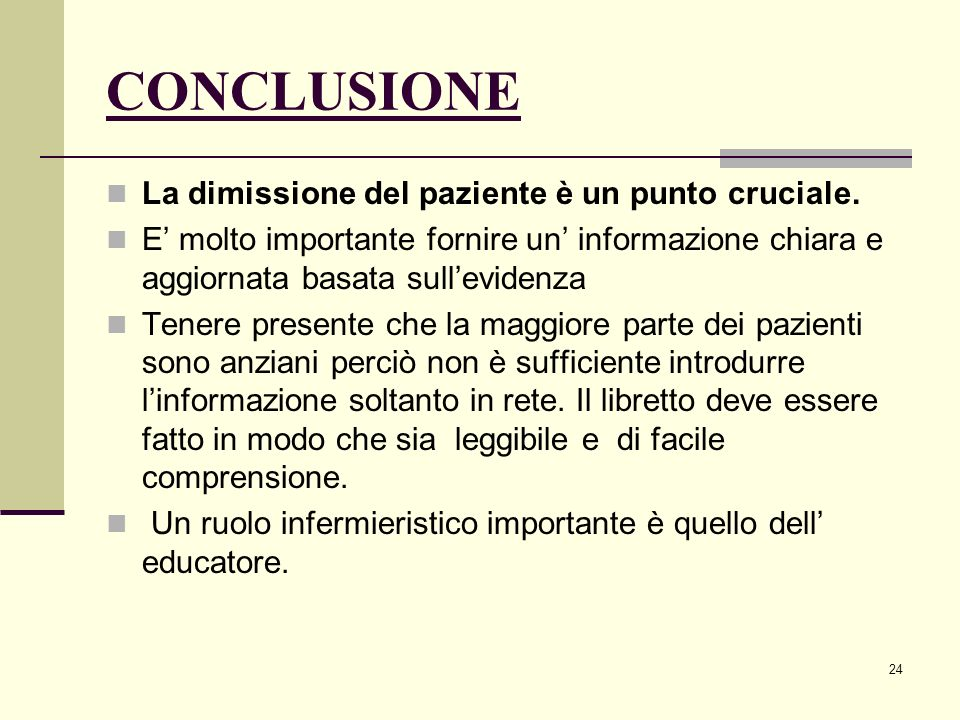 24 CONCLUSIONE La dimissione del paziente è un punto cruciale. E molto importante fornire un informazione chiara e aggiornata basata sullevidenza Tene