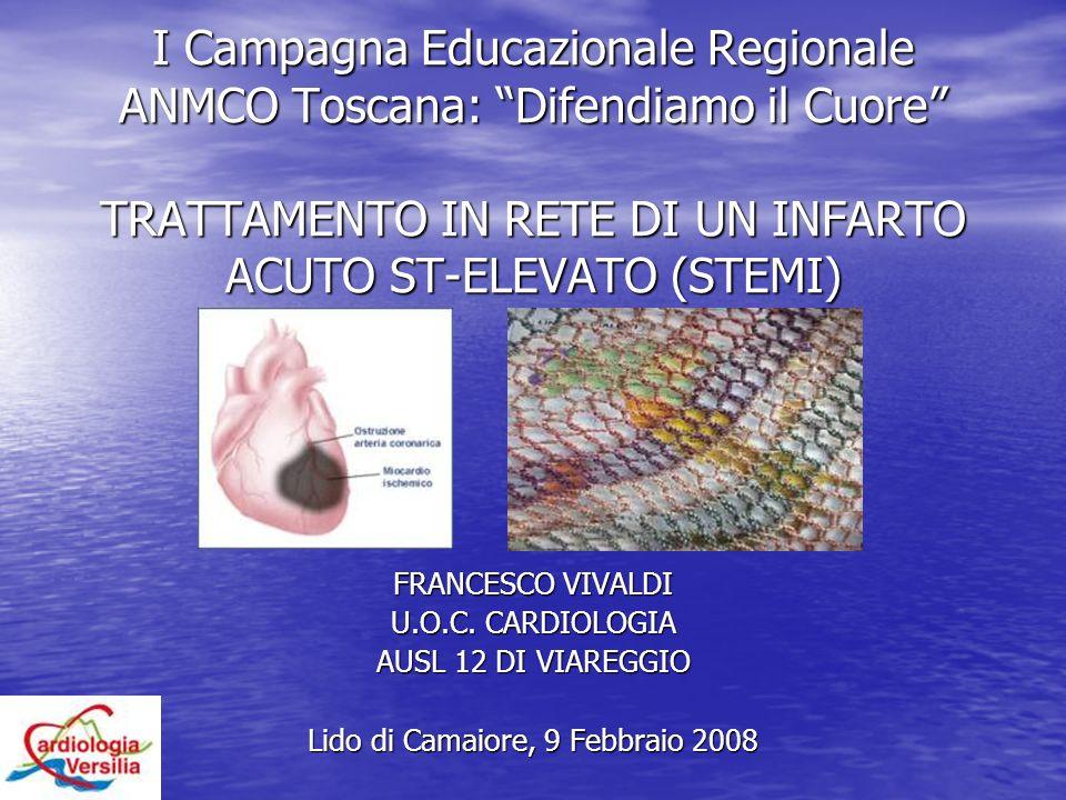 I Campagna Educazionale Regionale ANMCO Toscana: Difendiamo il Cuore TRATTAMENTO IN RETE DI UN INFARTO ACUTO ST-ELEVATO (STEMI) FRANCESCO VIVALDI U.O.