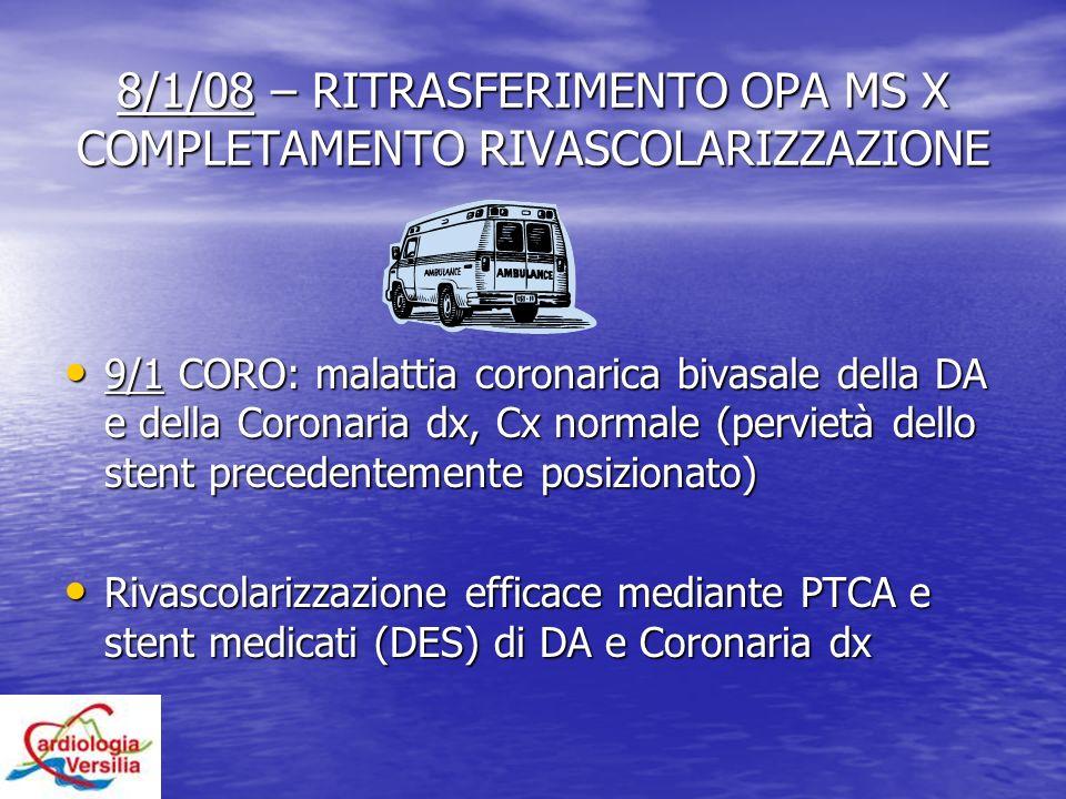 8/1/08 – RITRASFERIMENTO OPA MS X COMPLETAMENTO RIVASCOLARIZZAZIONE 9/1 CORO: malattia coronarica bivasale della DA e della Coronaria dx, Cx normale (