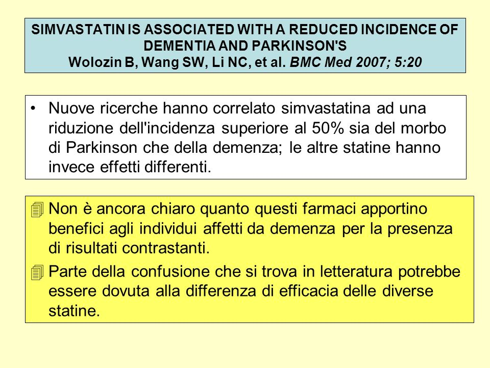 SIMVASTATIN IS ASSOCIATED WITH A REDUCED INCIDENCE OF DEMENTIA AND PARKINSON'S Wolozin B, Wang SW, Li NC, et al. BMC Med 2007; 5:20 Nuove ricerche han