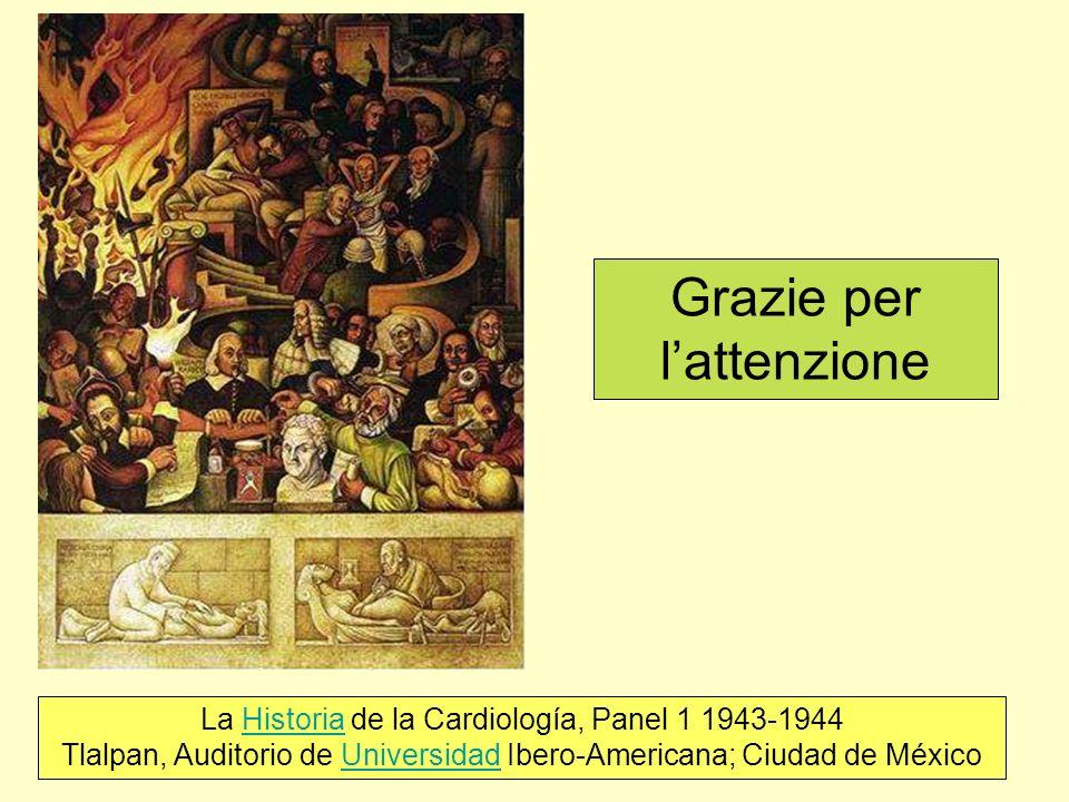Grazie per lattenzione La Historia de la Cardiología, Panel 1 1943-1944 Tlalpan, Auditorio de Universidad Ibero-Americana; Ciudad de MéxicoHistoriaUni