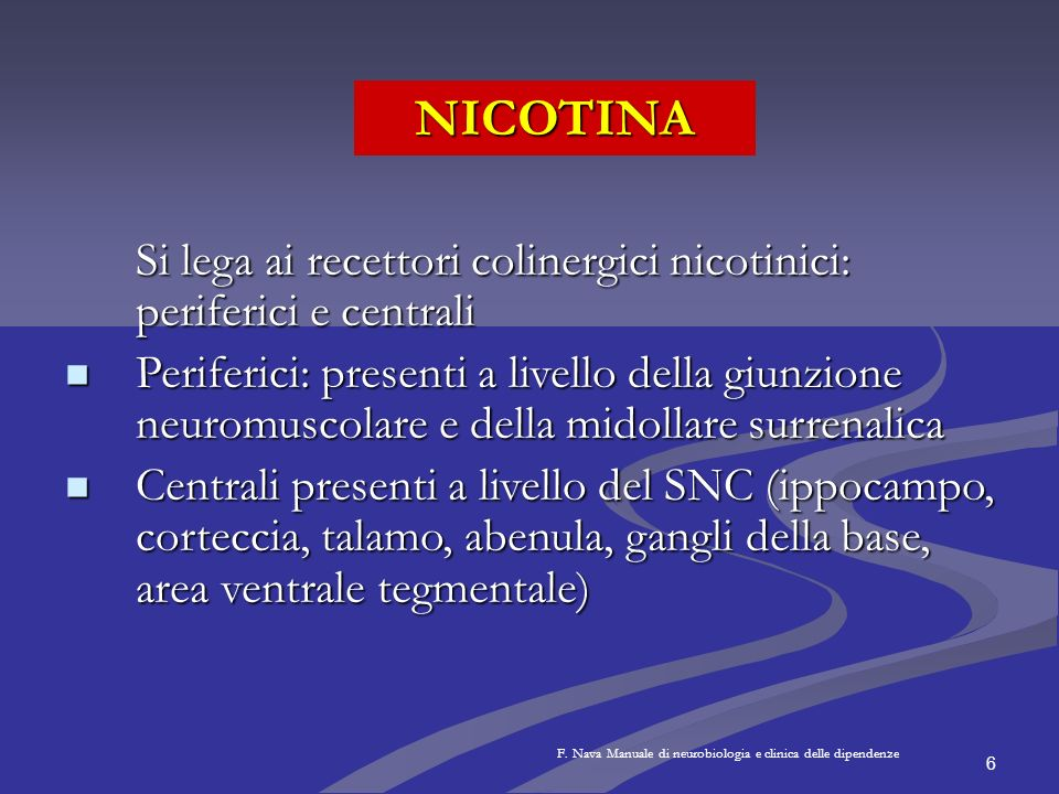 6 NICOTINA Si lega ai recettori colinergici nicotinici: periferici e centrali Periferici: presenti a livello della giunzione neuromuscolare e della mi
