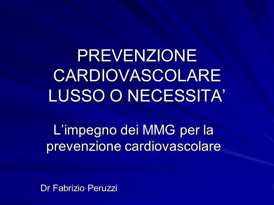 PREVENZIONE CARDIOVASCOLARE LUSSO O NECESSITA Limpegno dei MMG per la prevenzione cardiovascolare Dr Fabrizio Peruzzi