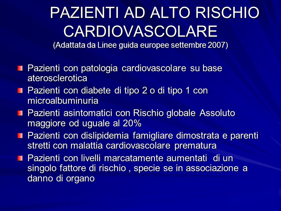 PAZIENTI AD ALTO RISCHIO CARDIOVASCOLARE (Adattata da Linee guida europee settembre 2007) Pazienti con patologia cardiovascolare su base ateroscleroti