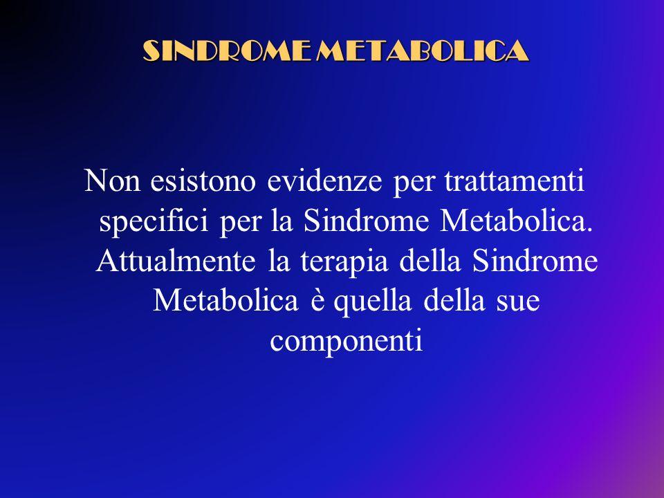 Non esistono evidenze per trattamenti specifici per la Sindrome Metabolica. Attualmente la terapia della Sindrome Metabolica è quella della sue compon