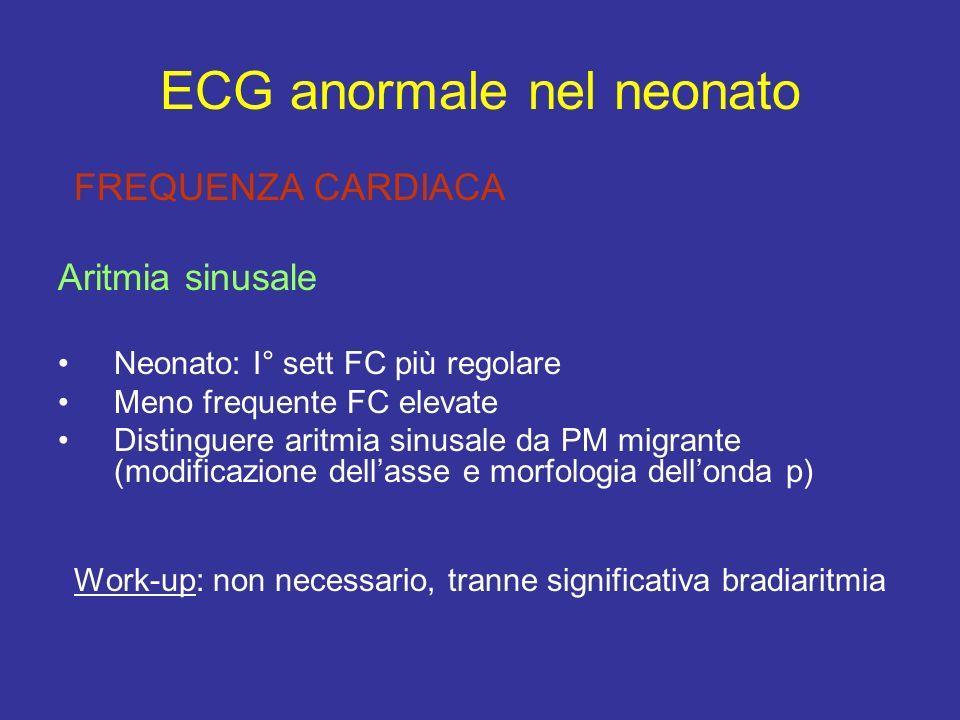 ECG anormale nel neonato FREQUENZA CARDIACA Aritmia sinusale Neonato: I° sett FC più regolare Meno frequente FC elevate Distinguere aritmia sinusale d