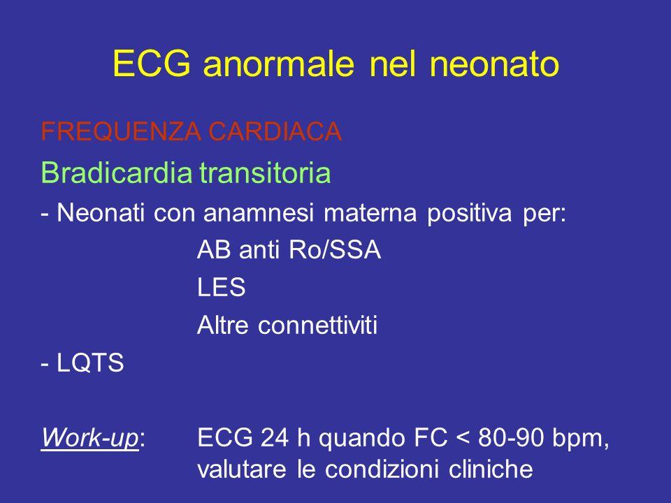 FREQUENZA CARDIACA Bradicardia transitoria - Neonati con anamnesi materna positiva per: AB anti Ro/SSA LES Altre connettiviti - LQTS Work-up:ECG 24 h