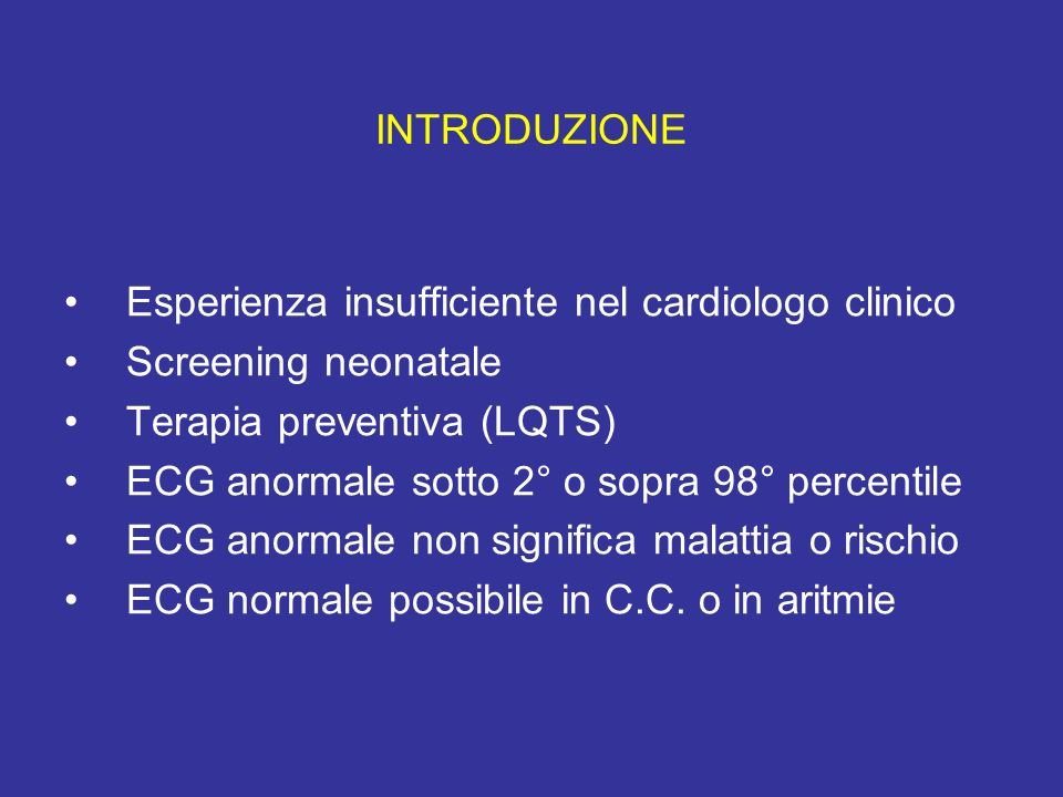INTRODUZIONE Esperienza insufficiente nel cardiologo clinico Screening neonatale Terapia preventiva (LQTS) ECG anormale sotto 2° o sopra 98° percentil
