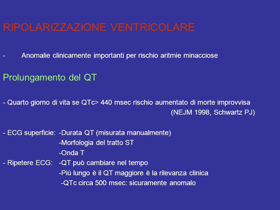 RIPOLARIZZAZIONE VENTRICOLARE -Anomalie clinicamente importanti per rischio aritmie minacciose Prolungamento del QT - Quarto giorno di vita se QTc> 44