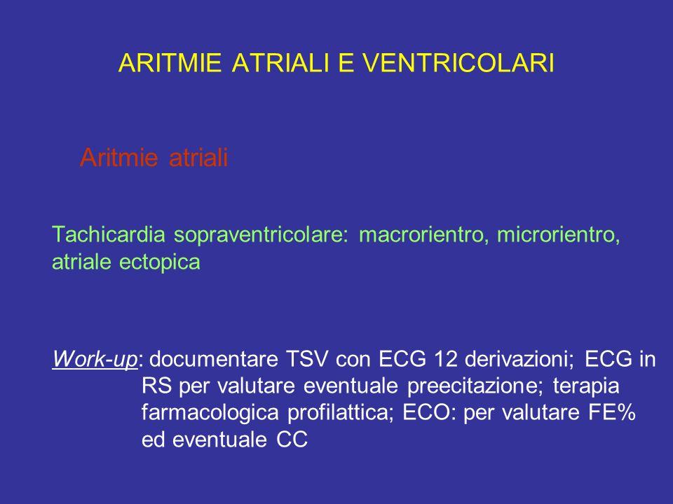 ARITMIE ATRIALI E VENTRICOLARI Aritmie atriali Tachicardia sopraventricolare: macrorientro, microrientro, atriale ectopica Work-up: documentare TSV co