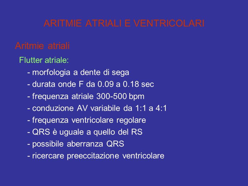 ARITMIE ATRIALI E VENTRICOLARI Aritmie atriali Flutter atriale: - morfologia a dente di sega - durata onde F da 0.09 a 0.18 sec - frequenza atriale 30