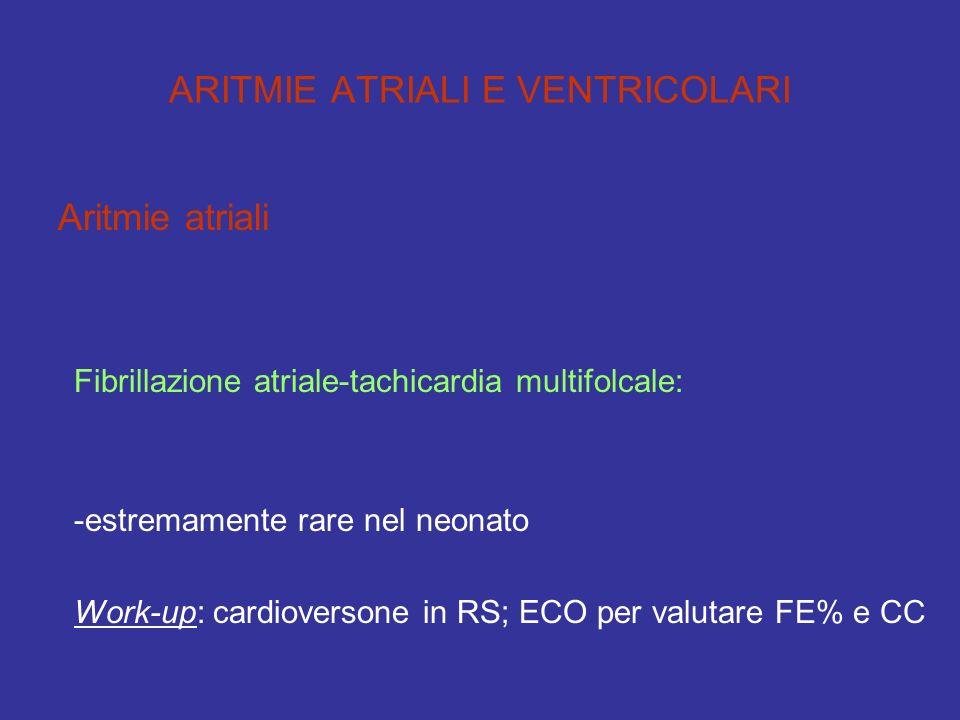 ARITMIE ATRIALI E VENTRICOLARI Aritmie atriali Fibrillazione atriale-tachicardia multifolcale: -estremamente rare nel neonato Work-up: cardioversone i