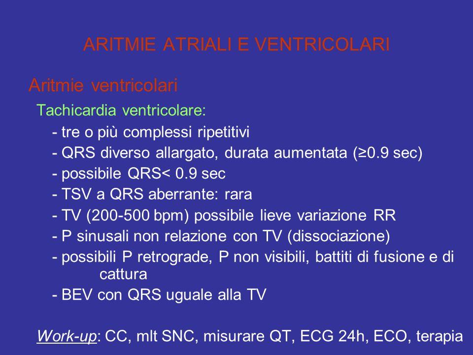 ARITMIE ATRIALI E VENTRICOLARI Aritmie ventricolari Tachicardia ventricolare: - tre o più complessi ripetitivi - QRS diverso allargato, durata aumenta