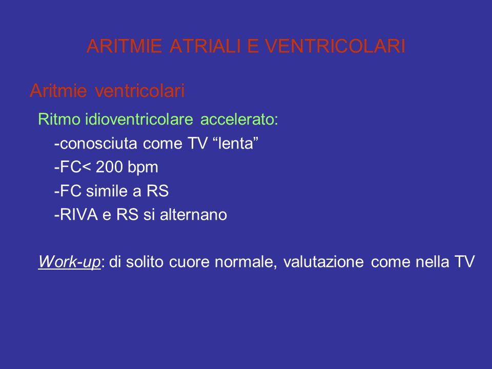 ARITMIE ATRIALI E VENTRICOLARI Aritmie ventricolari Ritmo idioventricolare accelerato: -conosciuta come TV lenta -FC< 200 bpm -FC simile a RS -RIVA e