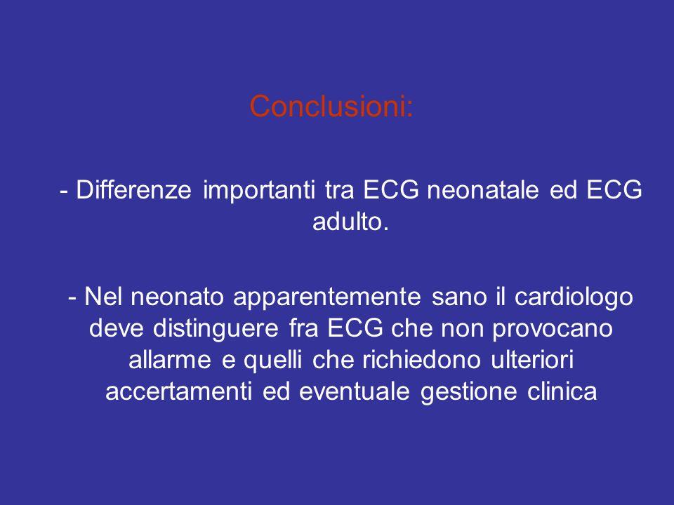 Conclusioni: - Differenze importanti tra ECG neonatale ed ECG adulto. - Nel neonato apparentemente sano il cardiologo deve distinguere fra ECG che non