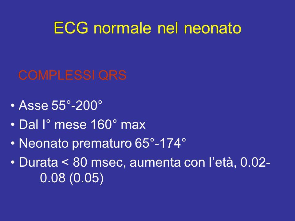 COMPLESSI QRS Asse 55°-200° Dal I° mese 160° max Neonato prematuro 65°-174° Durata < 80 msec, aumenta con letà, 0.02- 0.08 (0.05) ECG normale nel neon