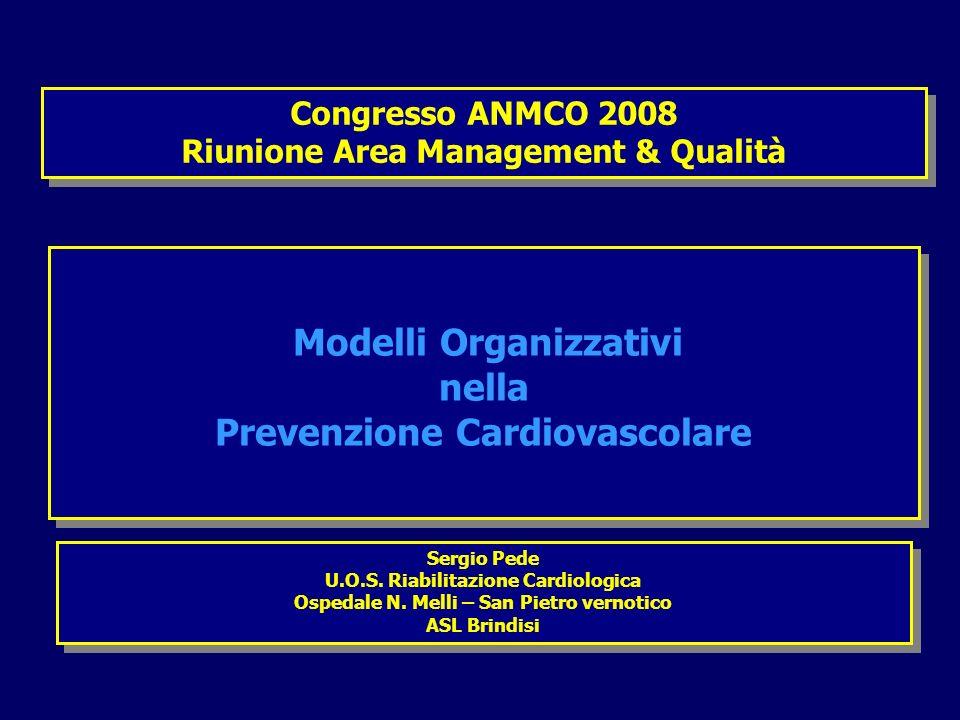 Congresso ANMCO 2008 Riunione Area Management & Qualità Congresso ANMCO 2008 Riunione Area Management & Qualità Modelli Organizzativi nella Prevenzione Cardiovascolare Modelli Organizzativi nella Prevenzione Cardiovascolare Sergio Pede U.O.S.