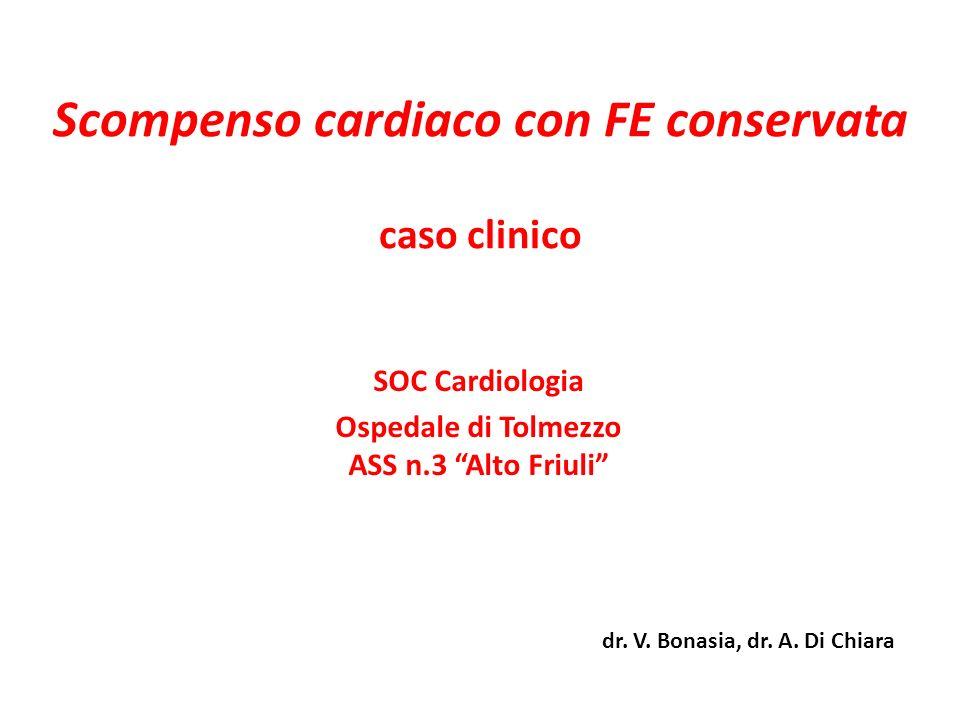 Scompenso cardiaco con FE conservata caso clinico SOC Cardiologia Ospedale di Tolmezzo ASS n.3 Alto Friuli dr. V. Bonasia, dr. A. Di Chiara