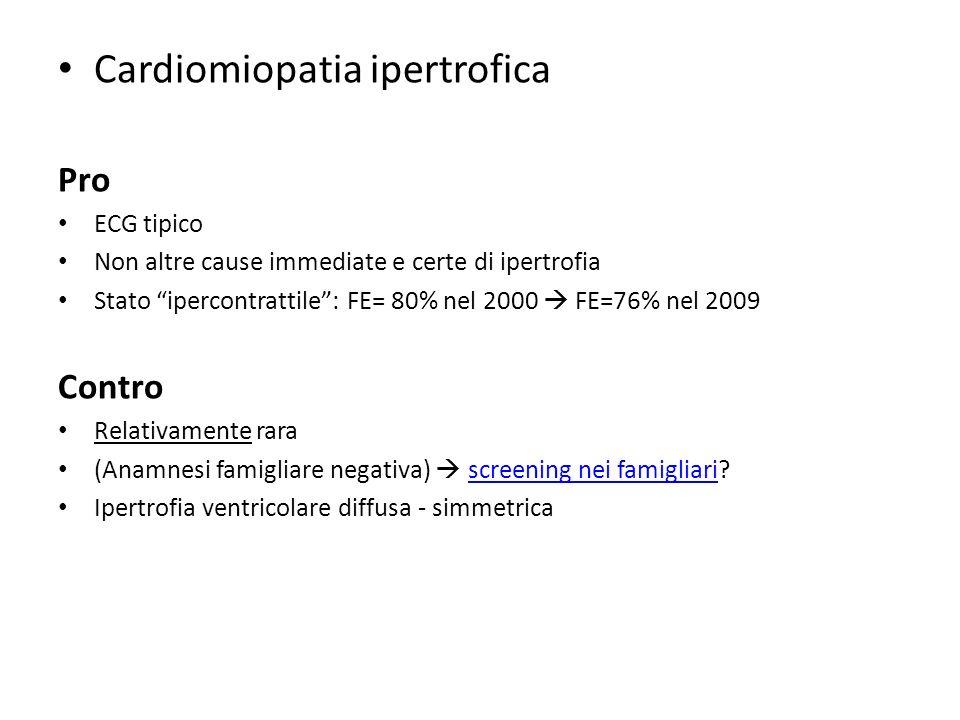 Cardiomiopatia ipertrofica Pro ECG tipico Non altre cause immediate e certe di ipertrofia Stato ipercontrattile: FE= 80% nel 2000 FE=76% nel 2009 Cont
